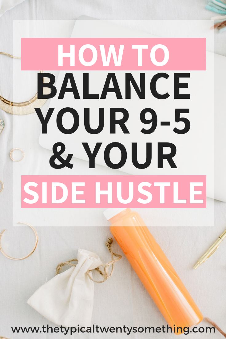 How to balance your 9-5 and your side hustle, balance your full time job and side hustle, side hustle, hustle, working hard, time management, how to have good time management