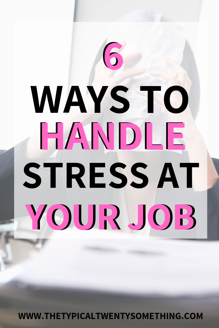 6 Ways to Deal With Stress At Work | The Typical Twenty Something