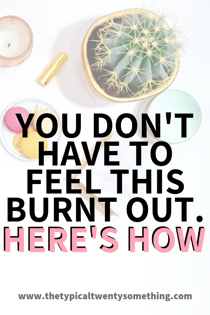 how to stop feeling so burnt out all the time - my story with being busy