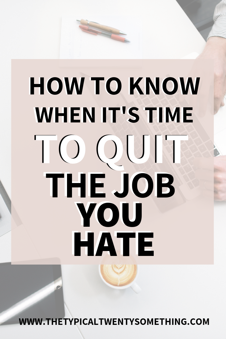 Should you quit your job? If you're thinking, I want to quit my job, this is the post for you. Figure out if you should quit your job (quit my job), and what to do when you quit. should I quit my job, how to quit your job, when to quit your job, career advice, the typical twenty something, twenty something advice, #quitmyjob #iquitmyjob #whentoquitmyjob